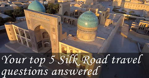 Your top 5 Silk Road travel questions answered