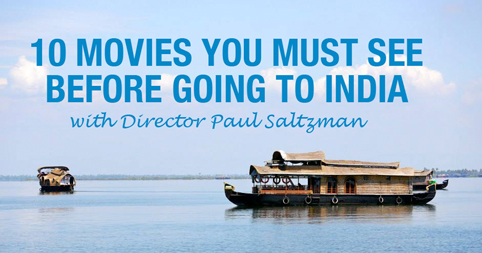 10 movies you must see before going to India with Director Paul Saltzman