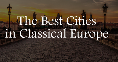 The Best Cities in Classical Europe